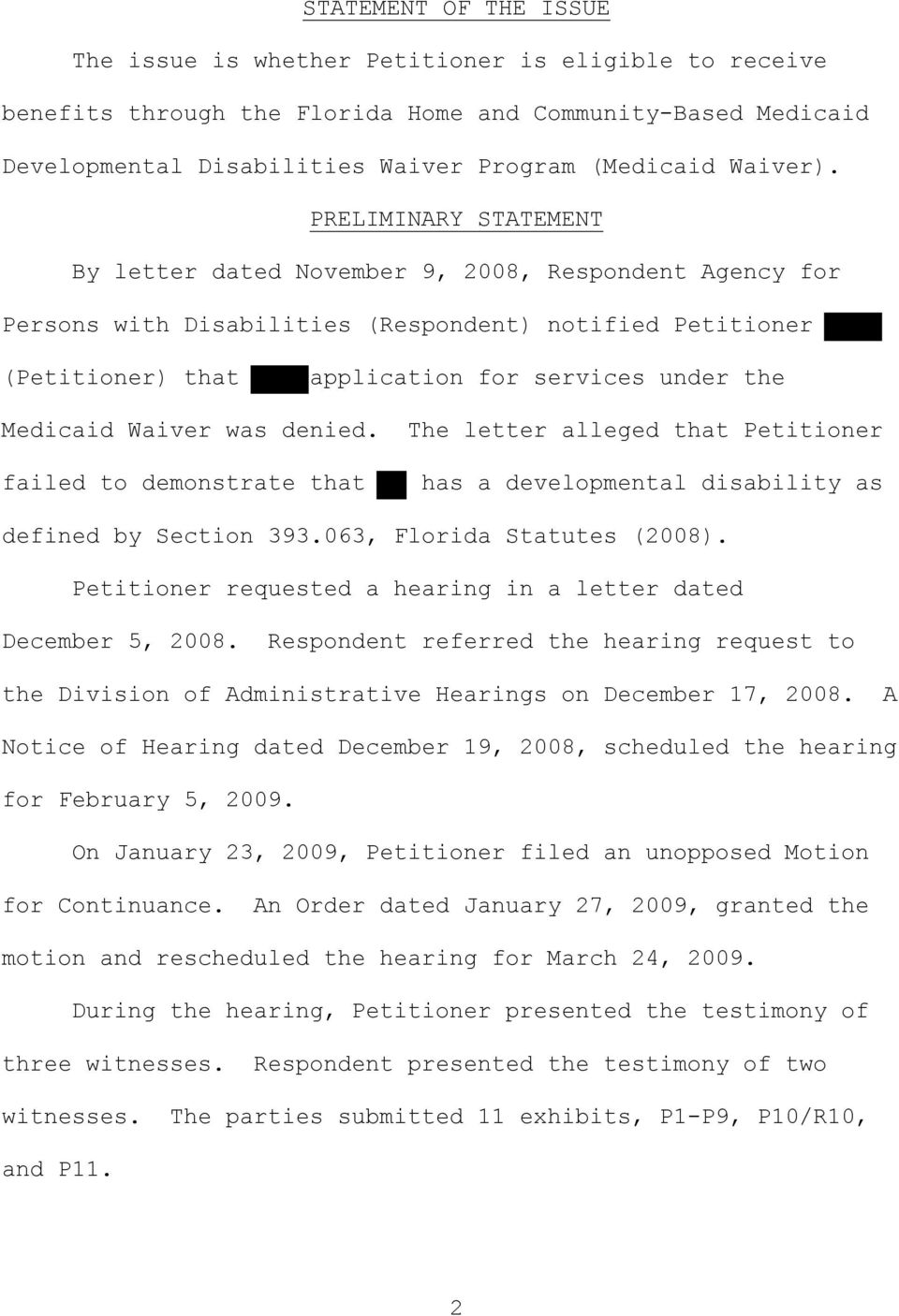 Waiver was denied. The letter alleged that Petitioner failed to demonstrate that has a developmental disability as defined by Section 393.063, Florida Statutes (2008.