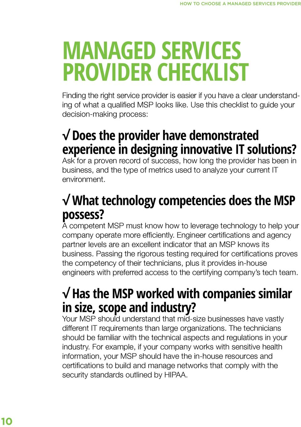Ask for a proven record of success, how long the provider has been in business, and the type of metrics used to analyze your current IT environment. What technology competencies does the MSP possess?
