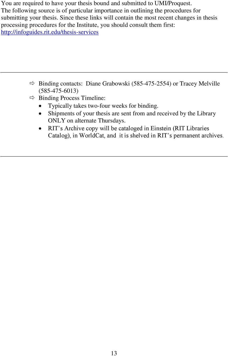 edu/thesis-services Binding contacts: Diane Grabowski (585-475-2554) or Tracey Melville (585-475-6013) Binding Process Timeline: Typically takes two-four weeks for binding.