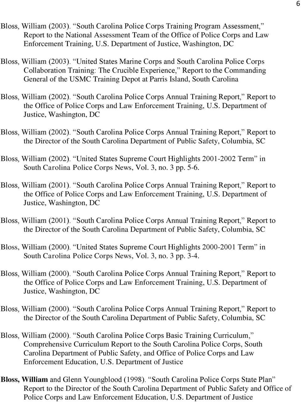 Carolina Bloss, William (2002). South Carolina Police Corps Annual Training Report, Report to the Office of Police Corps and Law Enforcement Training, U.S. Department of Justice, Washington, DC Bloss, William (2002).