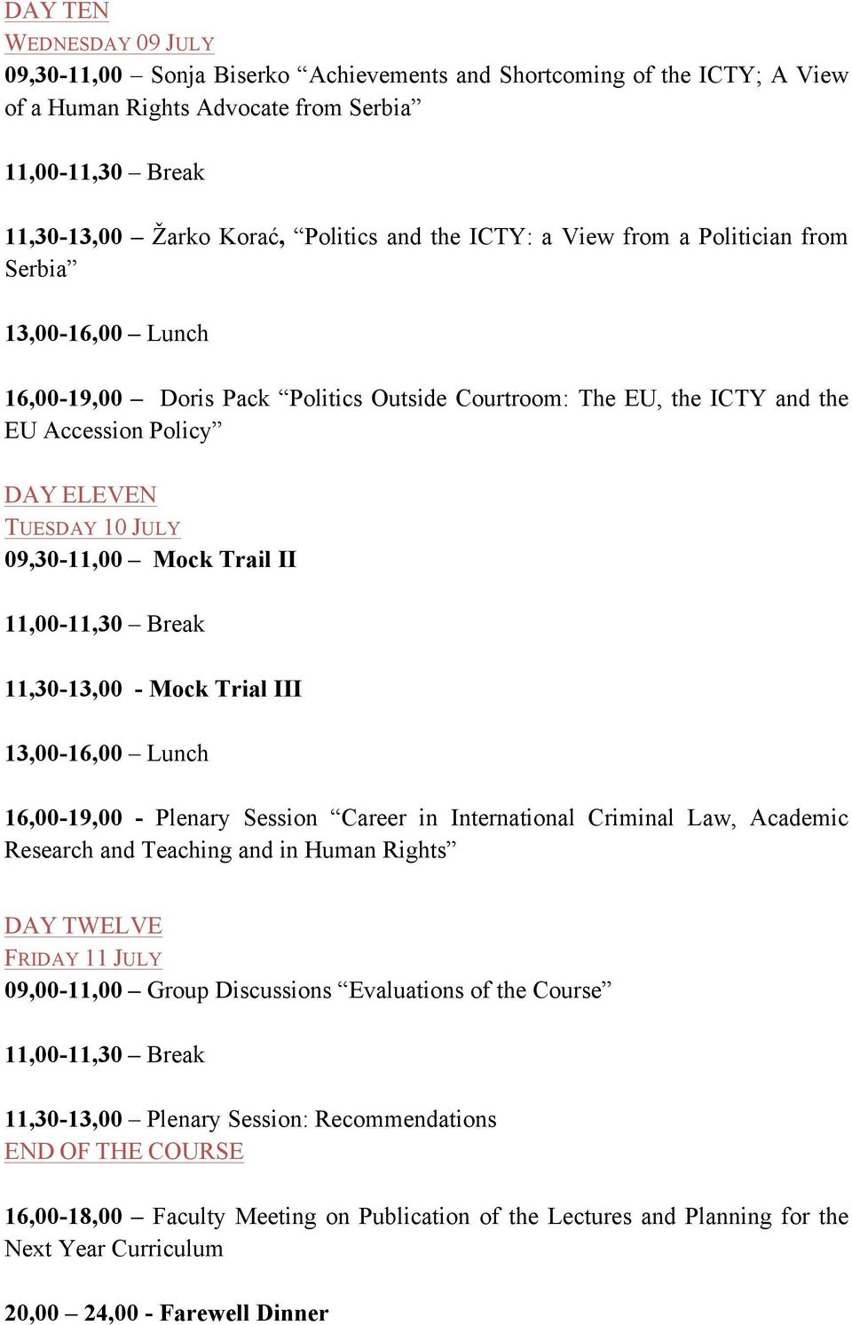 11,30-13,00 - Mock Trial III 13,00-16,00 Lunch 16,00-19,00 - Plenary Session Career in International Criminal Law, Academic Research and Teaching and in Human Rights DAY TWELVE FRIDAY 11 JULY