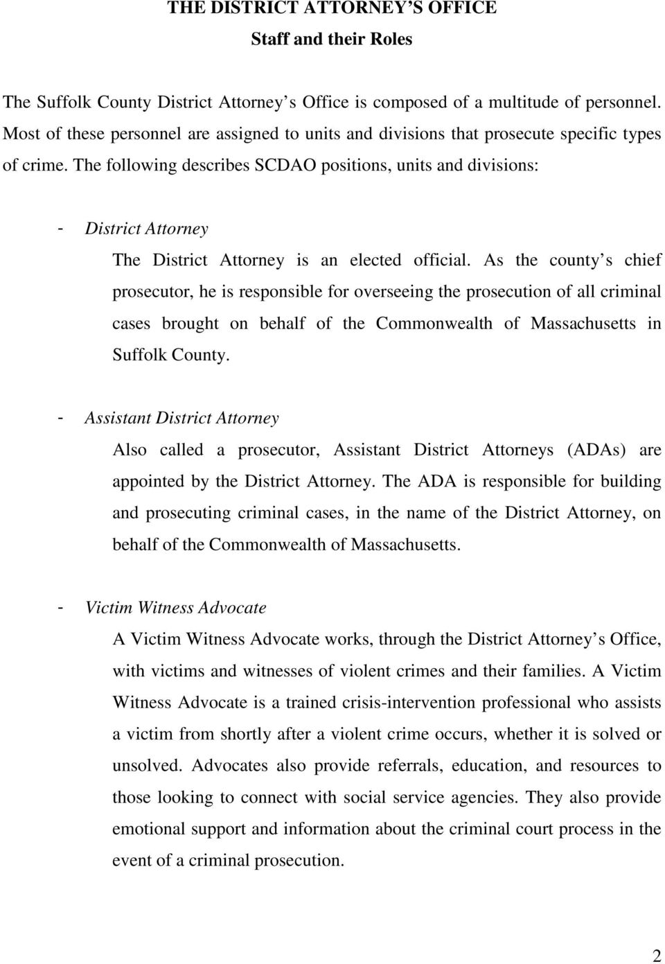 The following describes SCDAO positions, units and divisions: - District Attorney The District Attorney is an elected official.