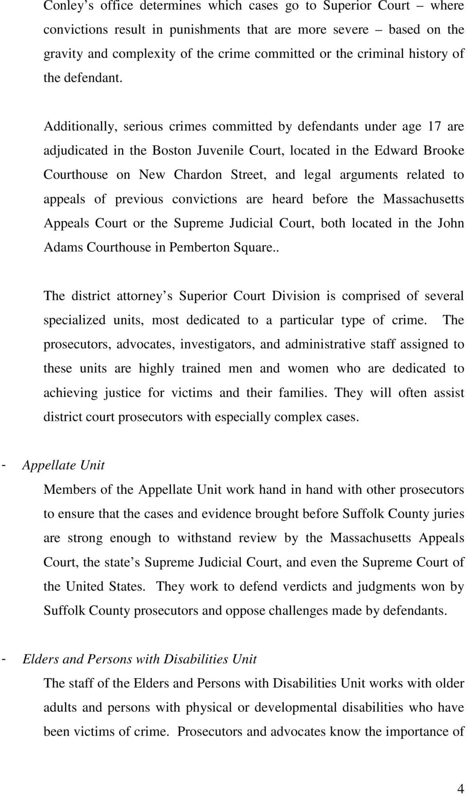 Additionally, serious crimes committed by defendants under age 17 are adjudicated in the Boston Juvenile Court, located in the Edward Brooke Courthouse on New Chardon Street, and legal arguments