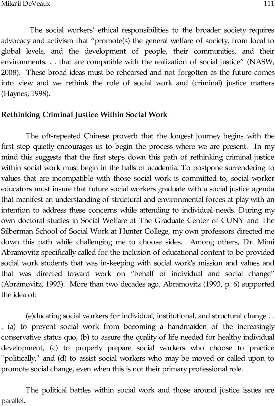 These broad ideas must be rehearsed and not forgotten as the future comes into view and we rethink the role of social work and (criminal) justice matters (Haynes, 1998).