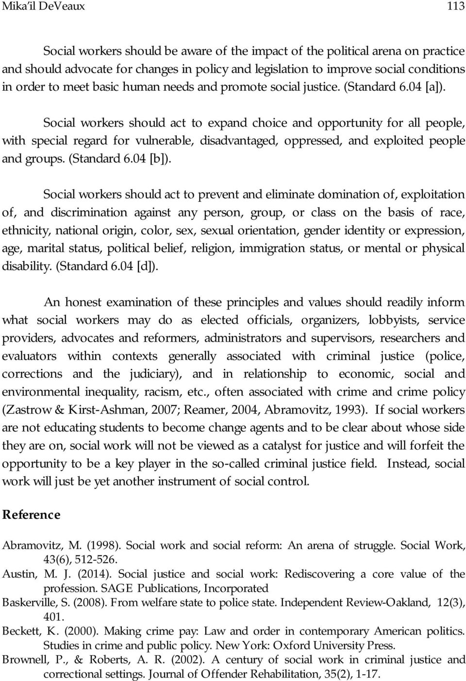 Social workers should act to expand choice and opportunity for all people, with special regard for vulnerable, disadvantaged, oppressed, and exploited people and groups. (Standard 6.04 [b]).