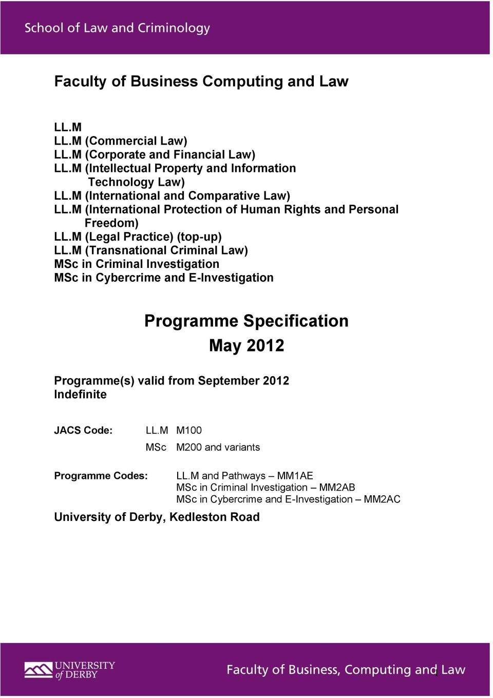 M (Transnational Criminal Law) MSc in Criminal Investigation MSc in Cybercrime and E-Investigation Programme Specification May 2012 Programme(s) valid from September 2012