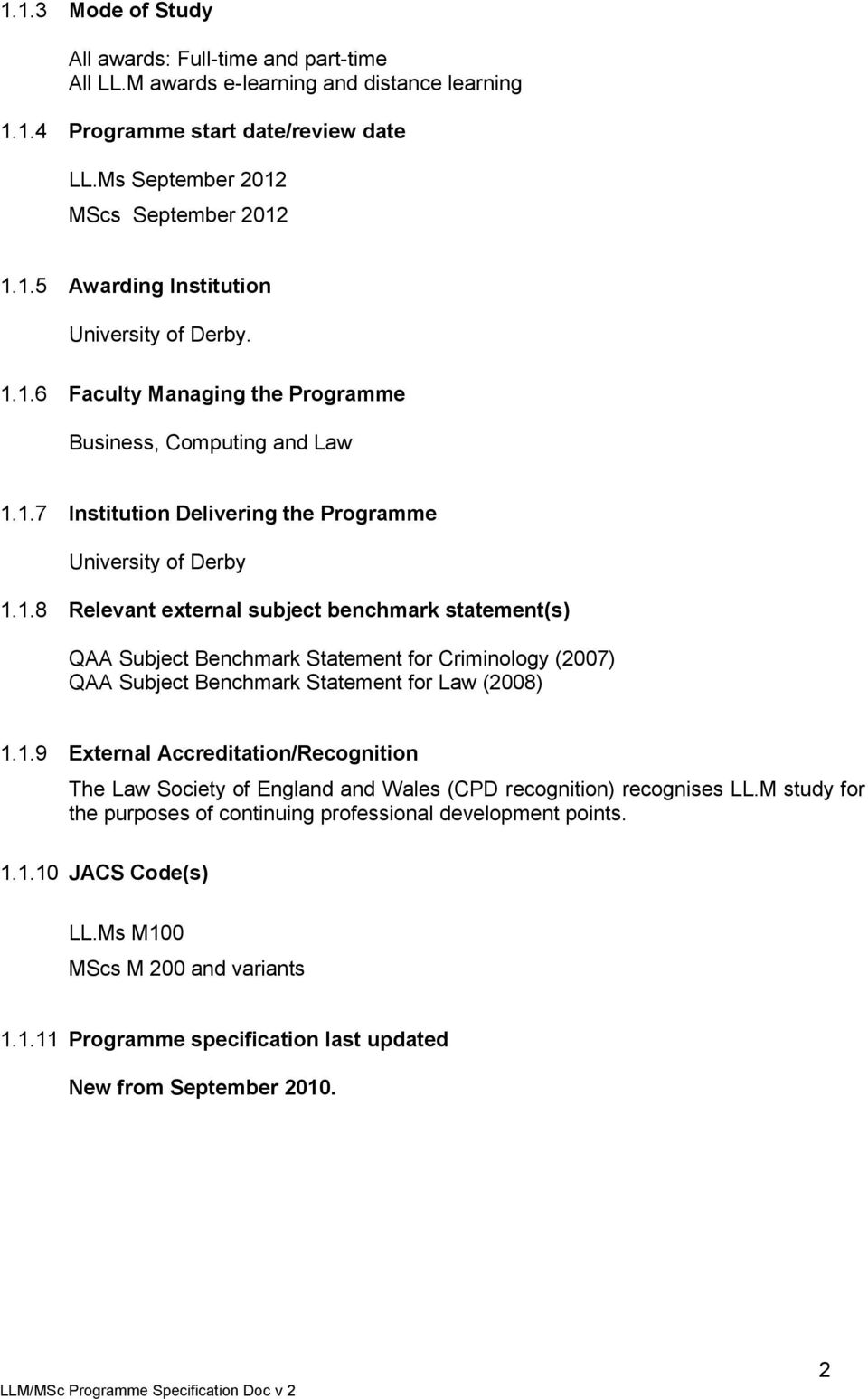 1.9 External Accreditation/Recognition The Law Society of England and Wales (CPD recognition) recognises LL.M study for the purposes of continuing professional development points. 1.1.10 JACS Code(s) LL.