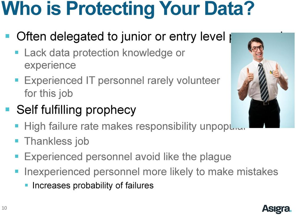 Experienced IT personnel rarely volunteer for this job Self fulfilling prophecy High failure rate