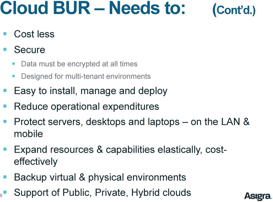 Easy to install, manage and deploy Reduce operational expenditures Protect servers, desktops and