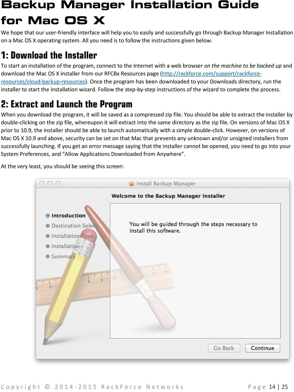 1: Download the Installer To start an installation of the program, connect to the Internet with a web browser on the machine to be backed up and download the Mac OS X installer from our RFCBx