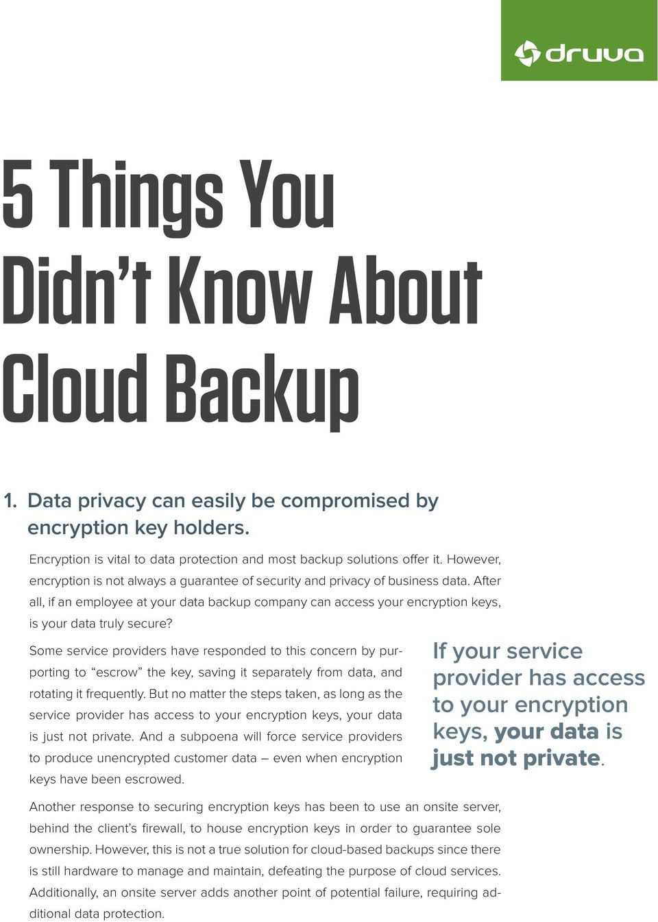 After all, if an employee at your data backup company can access your encryption keys, is your data truly secure?