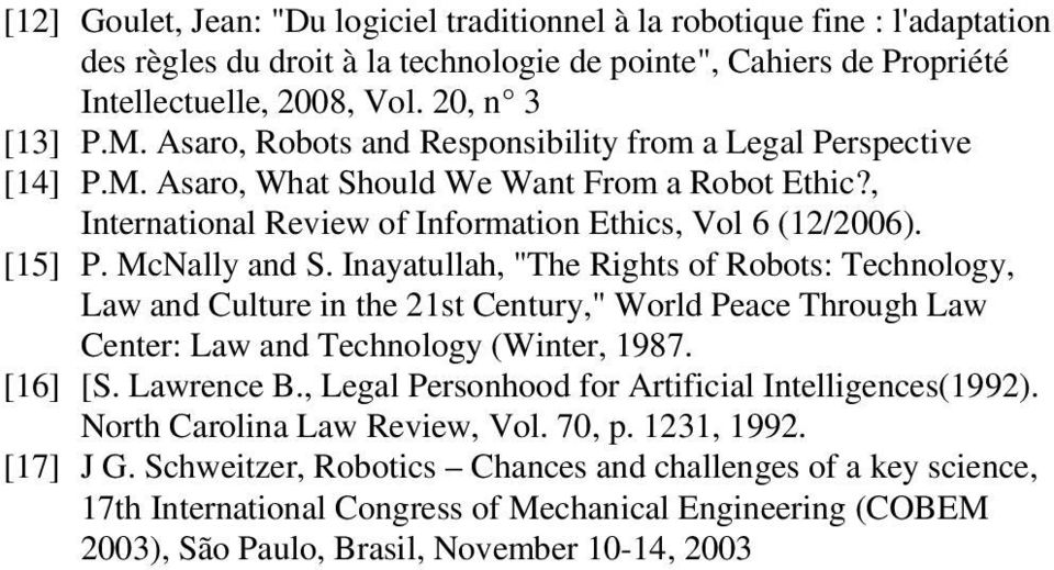 "Inayatullah, ""The Rights of Robots: Technology, Law and Culture in the 21st Century,"" World Peace Through Law Center: Law and Technology (Winter, 1987. [16] [S. Lawrence B."