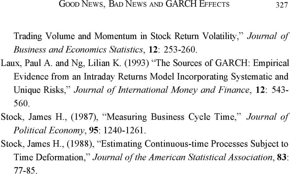 (1993) The Sources of GARCH: Empirical Evidence from an Inraday Reurns Model Incorporaing Sysemaic and Unique Risks, Journal of Inernaional Money