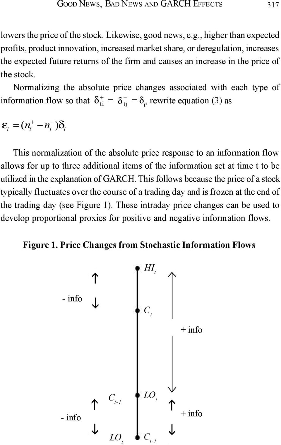 Normalizing he absolue price changes associaed wih each ype of informaion flow so ha δ i = δ j = δ, rewrie equaion (3) as ε = ( n n ) δ This normalizaion of he absolue price response o an informaion