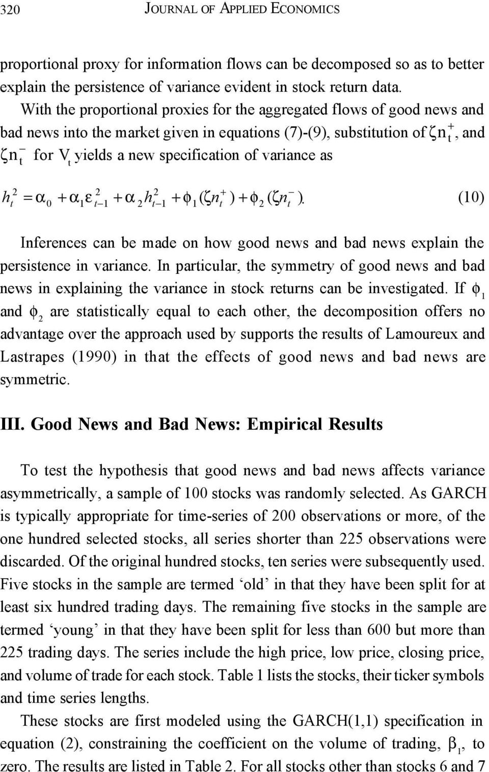 1 ( = α α ε α h φ ζn ) φ ( ζn ). (10) Inferences can be made on how good news and bad news explain he persisence in variance.