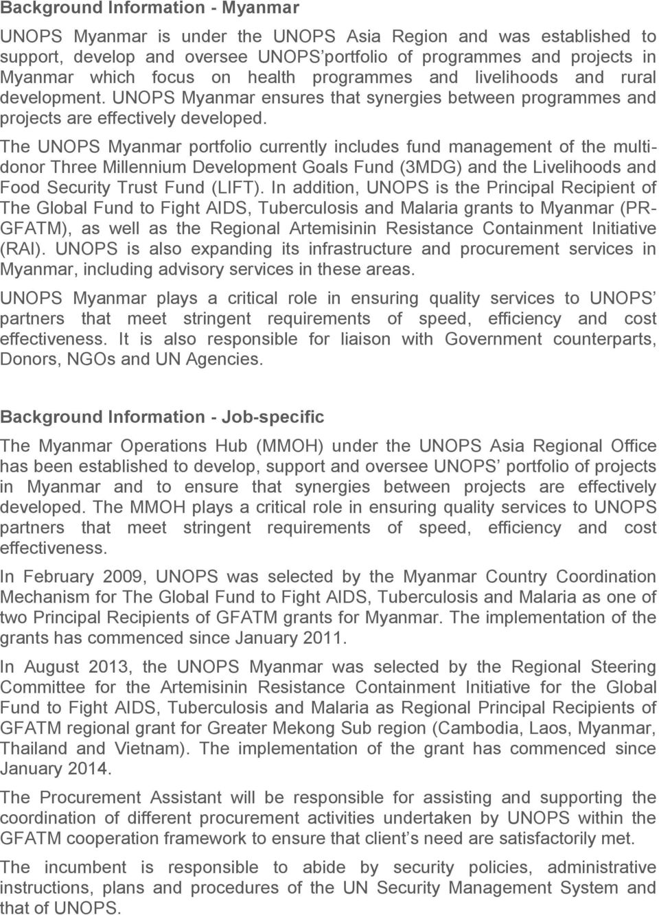 The UNOPS Myanmar portfolio currently includes fund management of the multidonor Three Millennium Development Goals Fund (3MDG) and the Livelihoods and Food Security Trust Fund (LIFT).