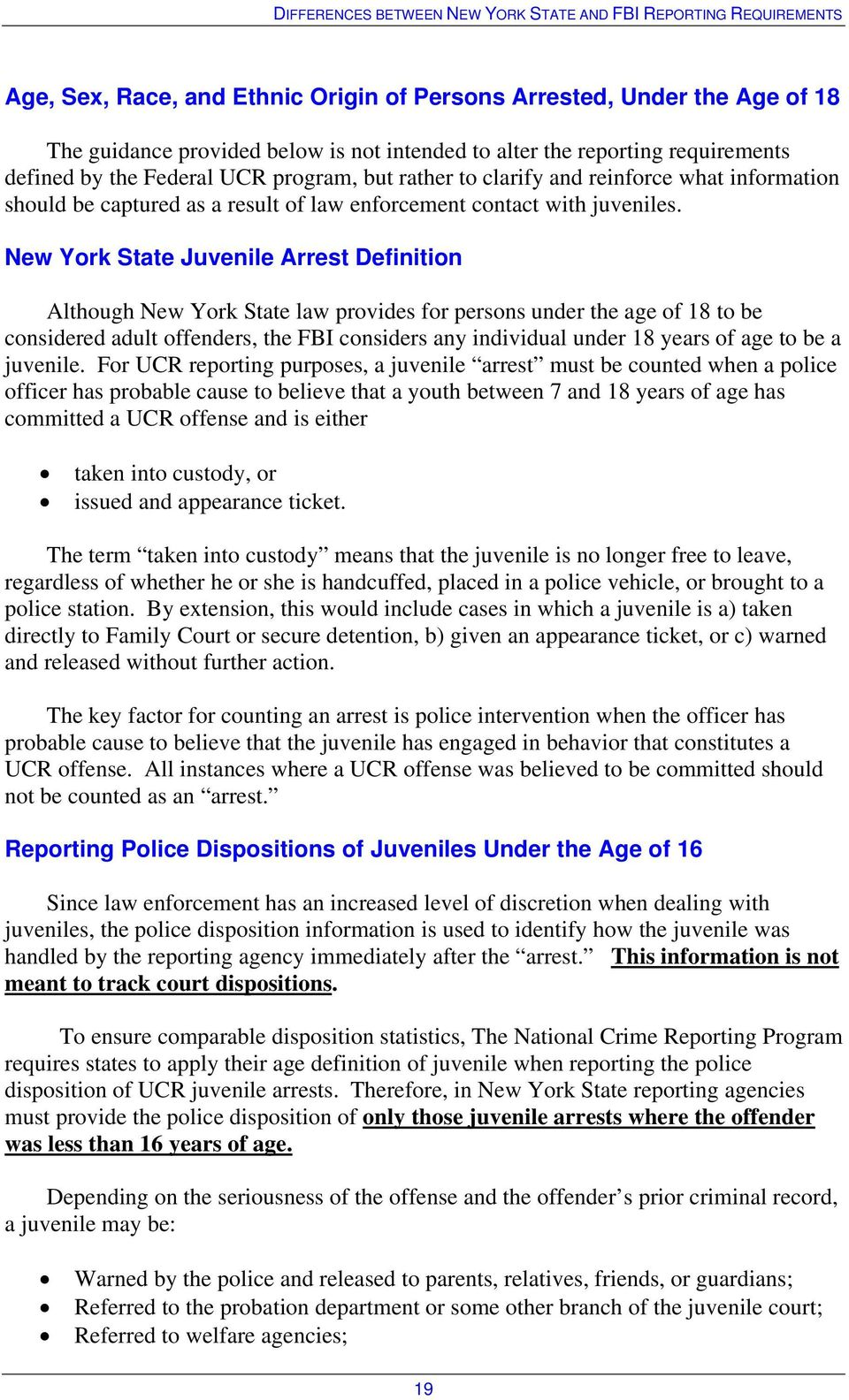New York State Juvenile Arrest Definition Although New York State law provides for persons under the age of 8 to be considered adult offenders, the FBI considers any individual under 8 years of age