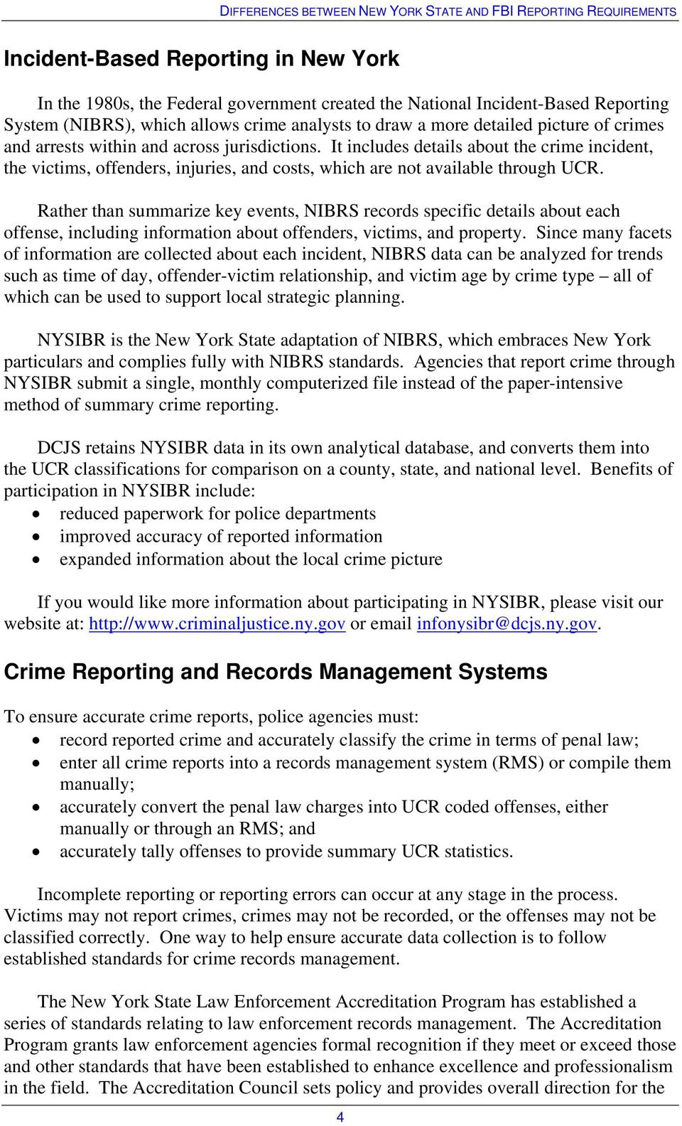 Rather than summarize key events, NIBRS records specific details about each offense, including information about offenders, victims, and property.