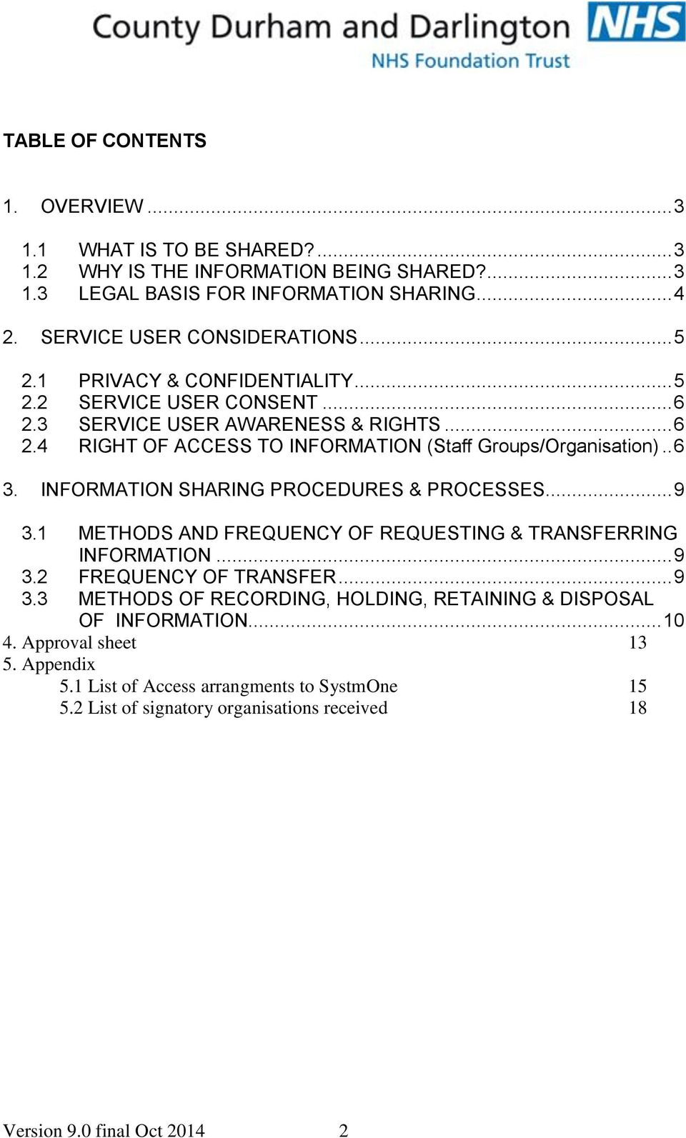 INFORMATION SHARING PROCEDURES & PROCESSES... 9 3.1 METHODS AND FREQUENCY OF REQUESTING & TRANSFERRING INFORMATION... 9 3.2 FREQUENCY OF TRANSFER... 9 3.3 METHODS OF RECORDING, HOLDING, RETAINING & DISPOSAL OF INFORMATION.