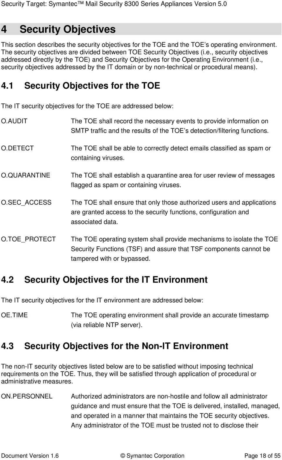 DETECT O.QUARANTINE O.SEC_ACCESS O.TOE_PROTECT The TOE shall record the necessary events to provide information on SMTP traffic and the results of the TOE s detection/filtering functions.