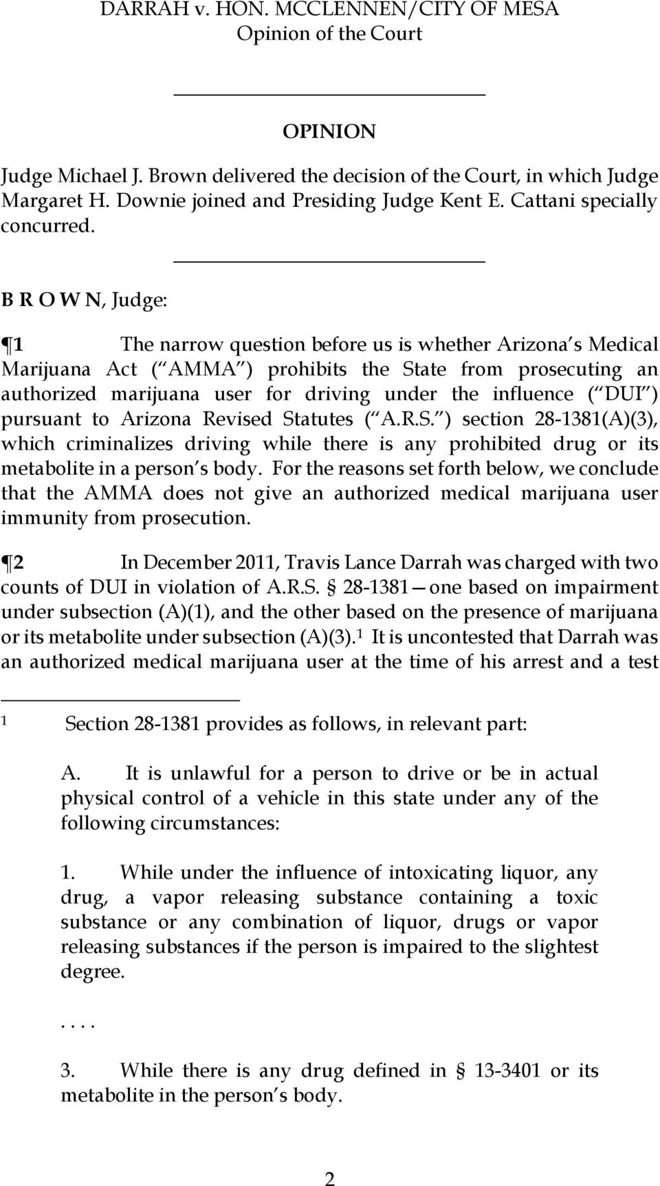 ( DUI ) pursuant to Arizona Revised Statutes ( A.R.S. ) section 28-1381(A)(3), which criminalizes driving while there is any prohibited drug or its metabolite in a person s body.