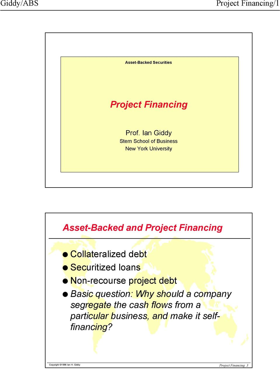 Collateralized debt Securitized loans Non-recourse project debt Basic question: Why should a