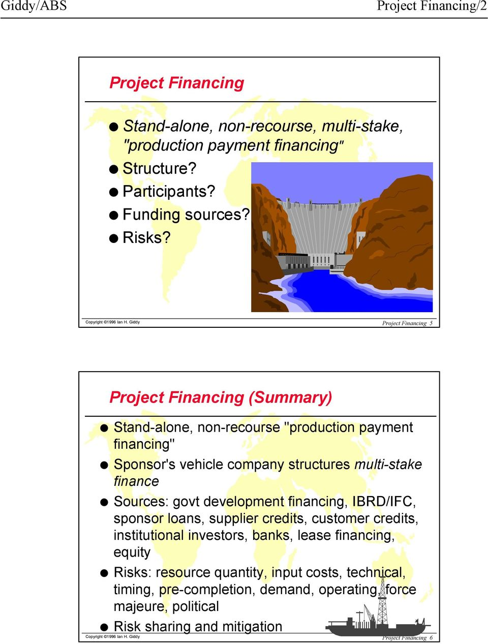 "Giddy Project Financing 5 Project Financing (Summary) Stand-alone, non-recourse ""production payment financing"" Sponsor's vehicle company structures multi-stake finance"