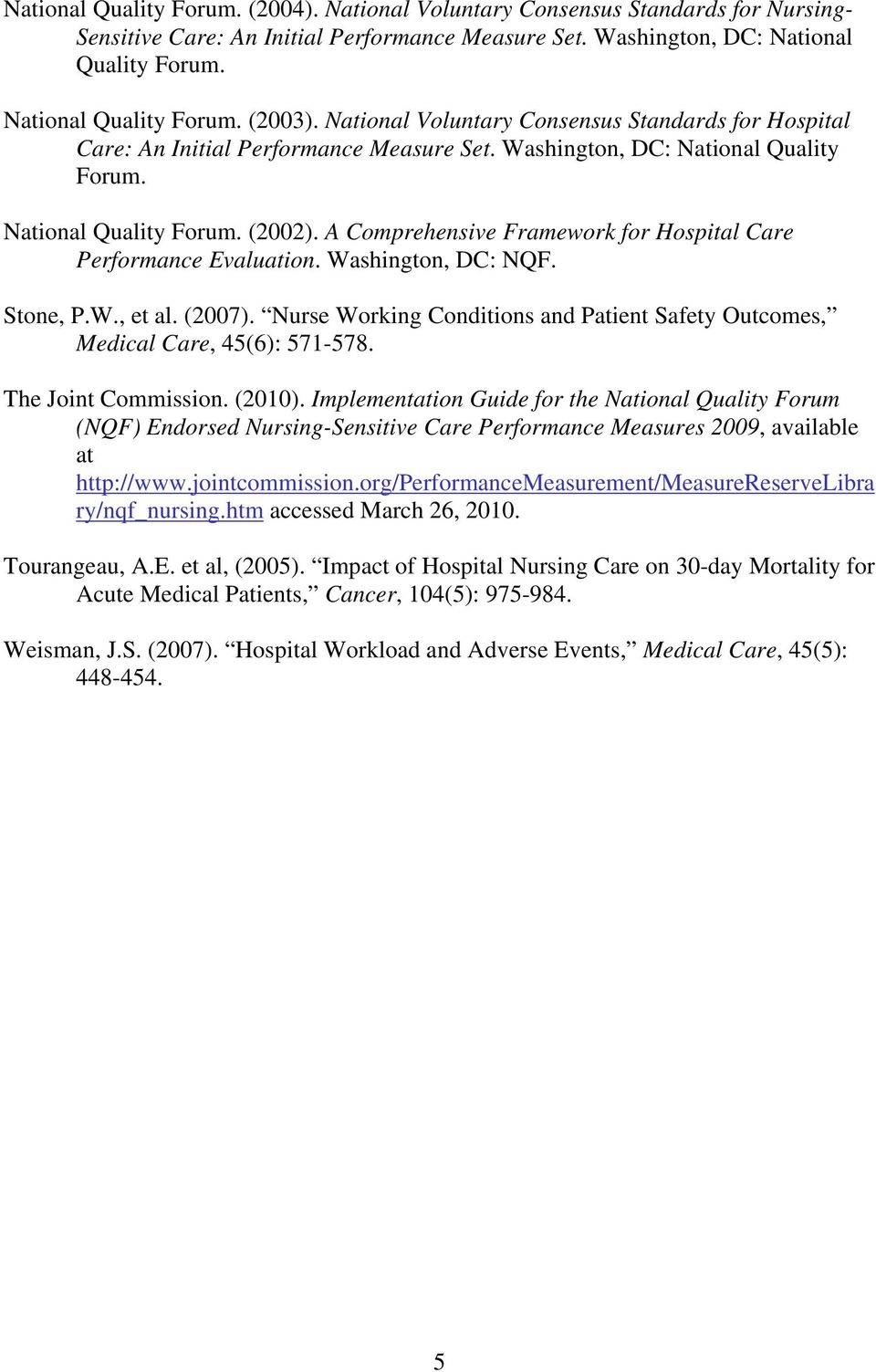 A Comprehensive Framework for Hospital Care Performance Evaluation. Washington, DC: NQF. Stone, P.W., et al. (2007). Nurse Working Conditions and Patient Safety Outcomes, Medical Care, 45(6): 571-578.