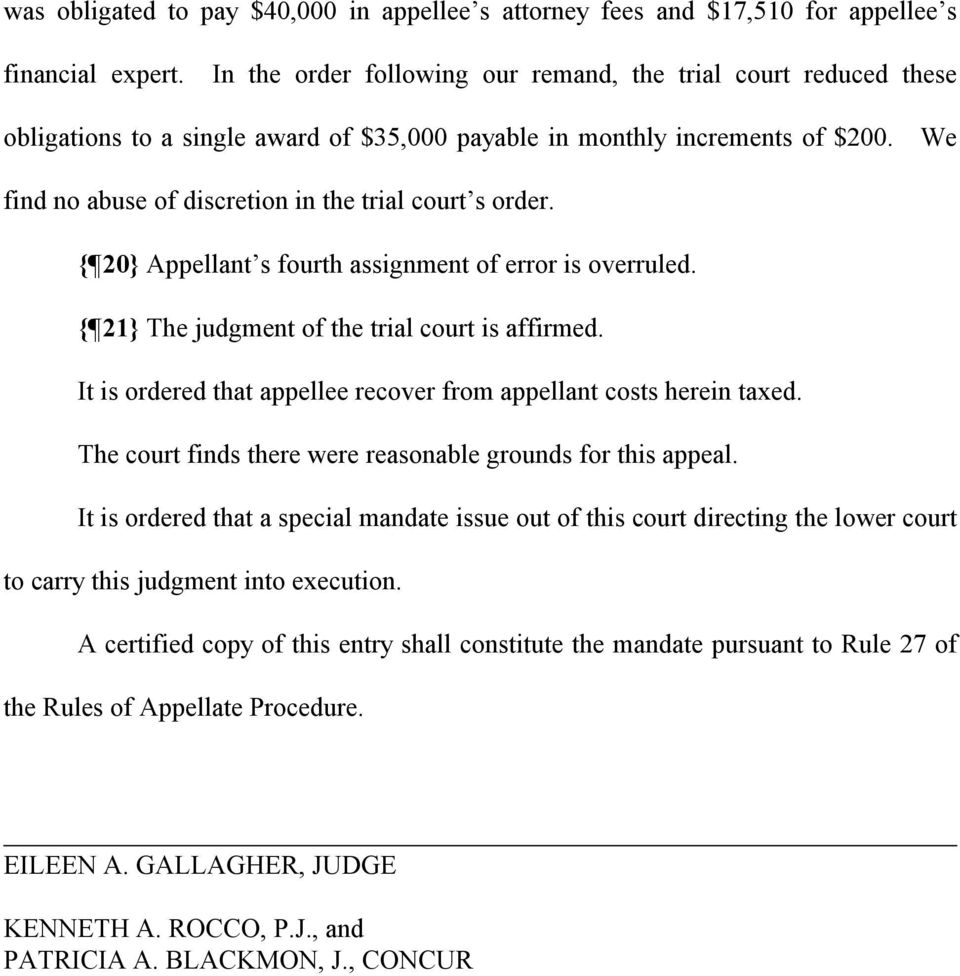 We find no abuse of discretion in the trial court s order. { 20} Appellant s fourth assignment of error is overruled. { 21} The judgment of the trial court is affirmed.