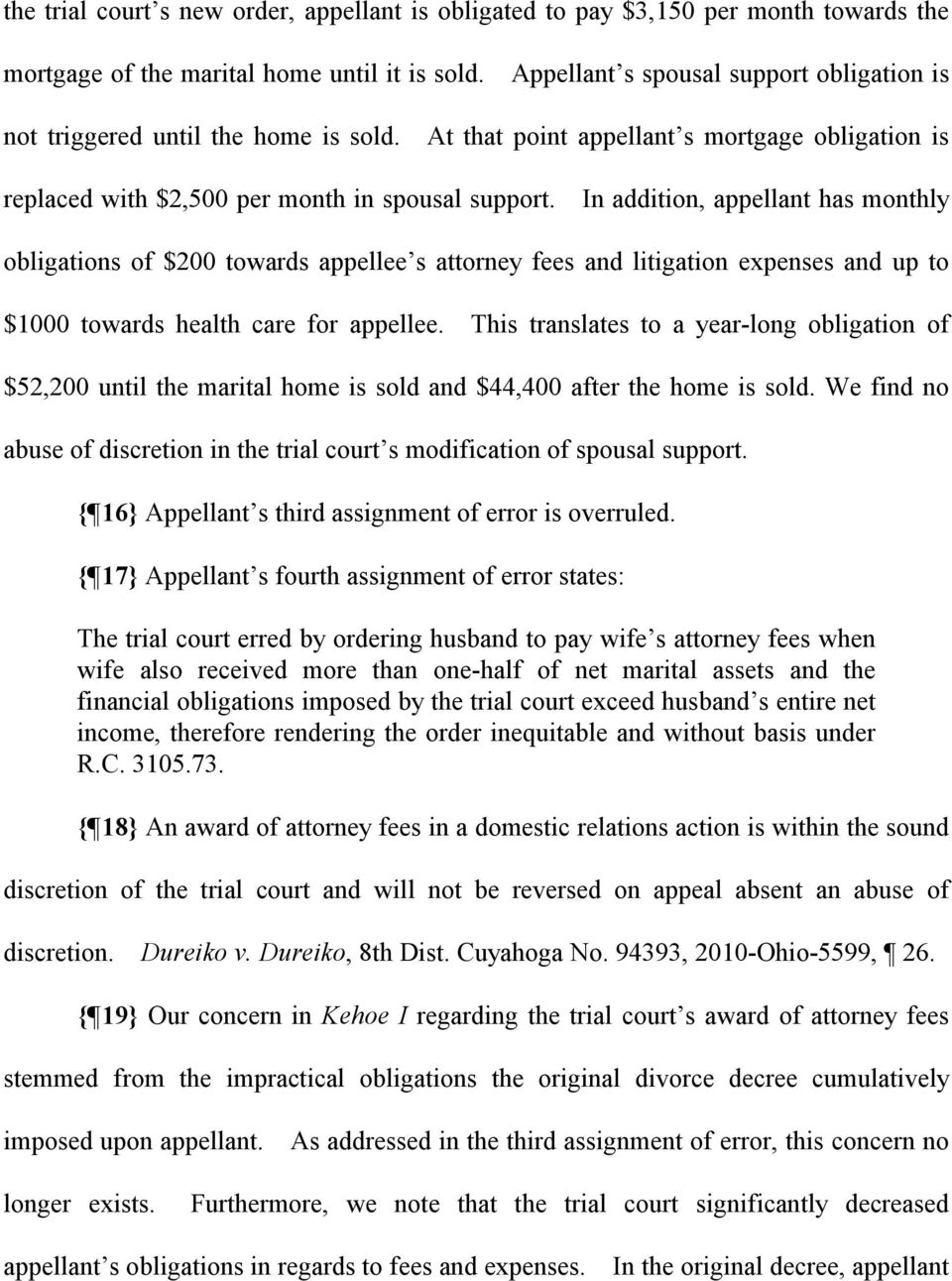 In addition, appellant has monthly obligations of $200 towards appellee s attorney fees and litigation expenses and up to $1000 towards health care for appellee.