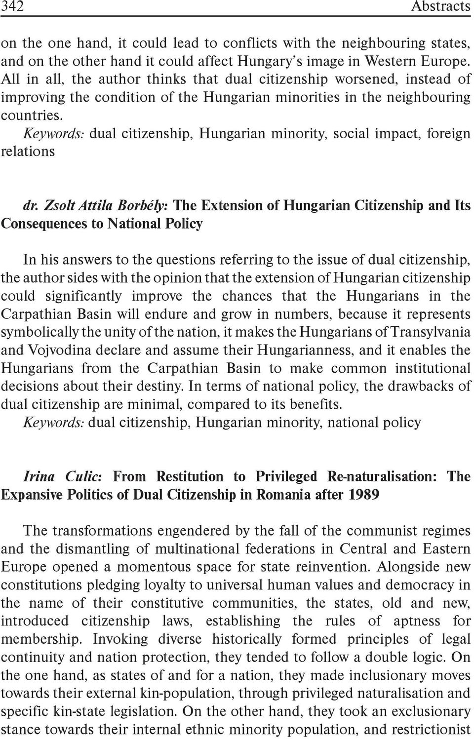 Keywords: dual citizenship, Hungarian minority, social impact, foreign relations dr.