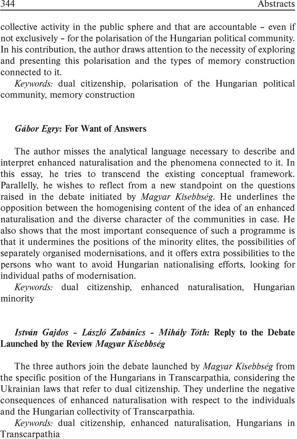Keywords: dual citizenship, polarisation of the Hungarian political community, memory construction Gábor Egry: For Want of Answers The author misses the analytical language necessary to describe and
