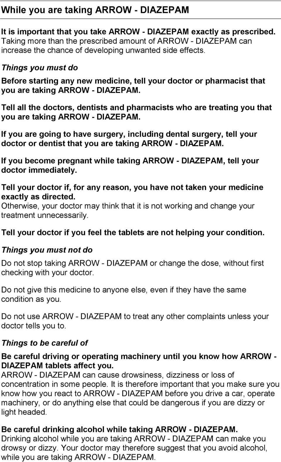 Things you must do Before starting any new medicine, tell your doctor or pharmacist that you are taking ARROW - DIAZEPAM.