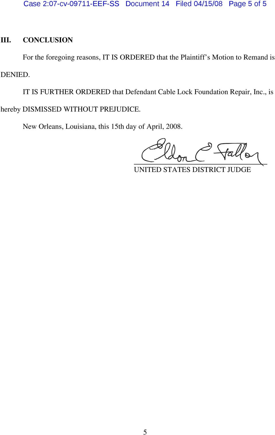 is DENIED. IT IS FURTHER ORDERED that Defendant Cable Lock Foundation Repair, Inc.