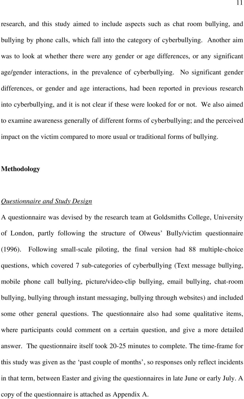 No significant gender differences, or gender and age interactions, had been reported in previous research into cyberbullying, and it is not clear if these were looked for or not.