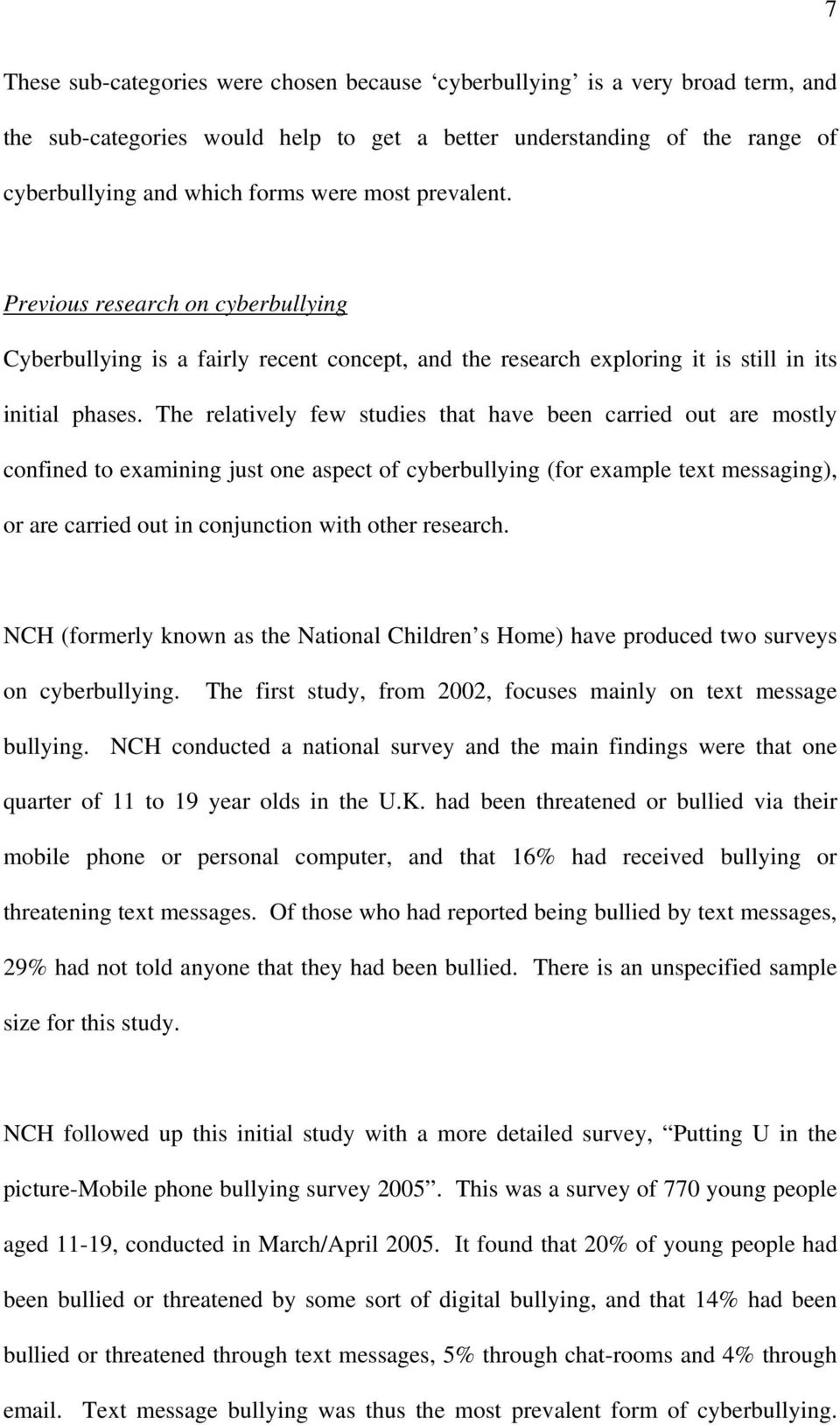 The relatively few studies that have been carried out are mostly confined to examining just one aspect of cyberbullying (for example text messaging), or are carried out in conjunction with other