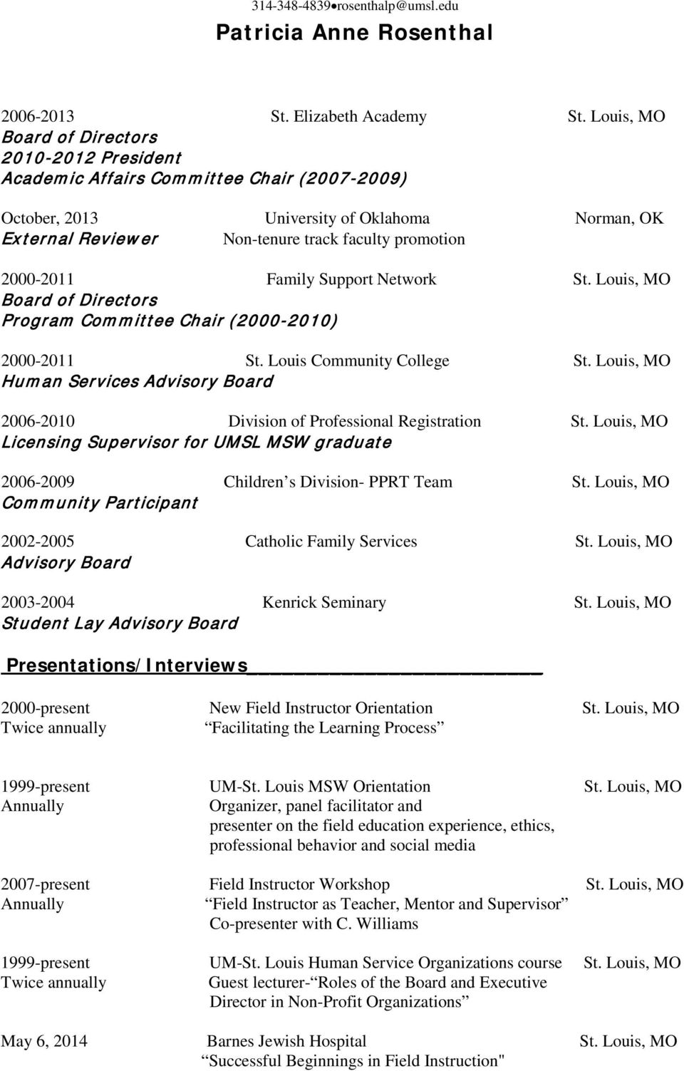 2000-2011 Family Support Network St. Louis, MO Board of Directors Program Committee Chair (2000-2010) 2000-2011 St. Louis Community College St.