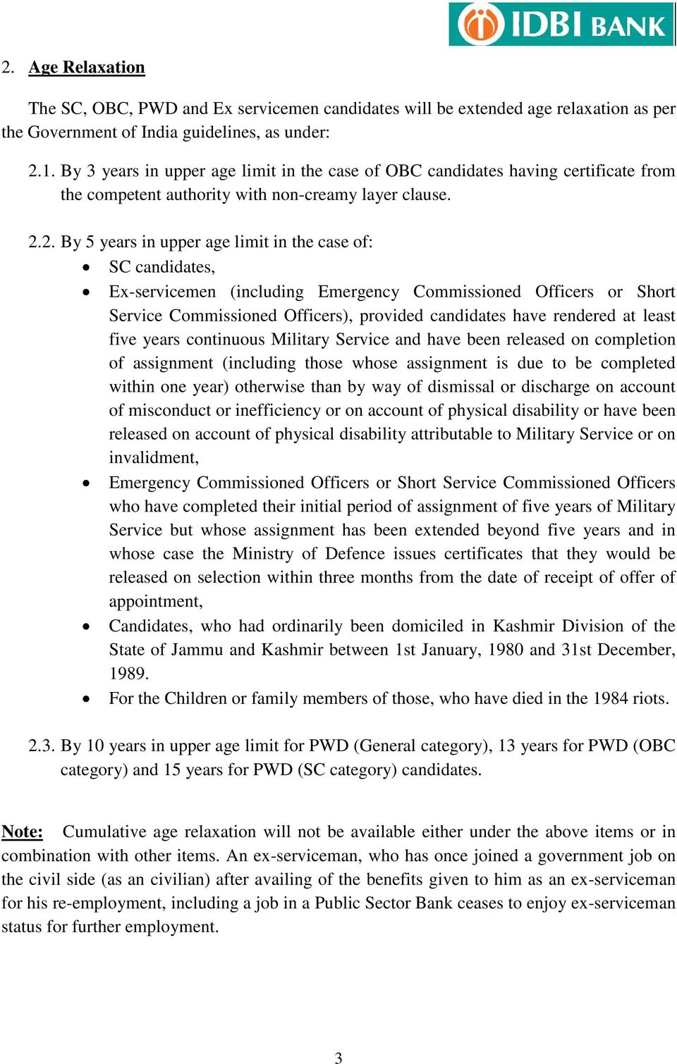 2. By 5 years in upper age limit in the case of: SC candidates, Ex-servicemen (including Emergency Commissioned Officers or Short Service Commissioned Officers), provided candidates have rendered at