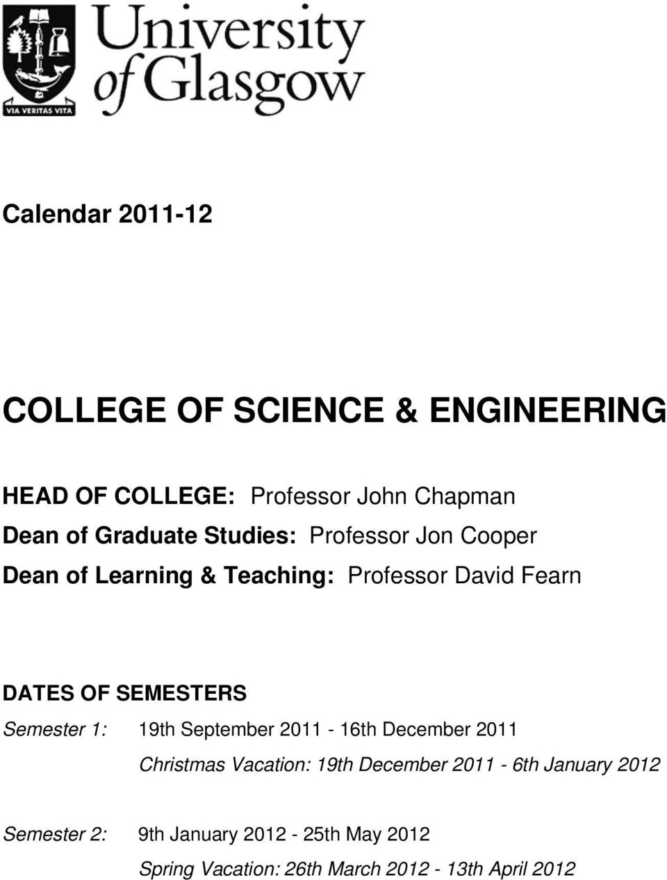 SEMESTERS Semester 1: 19th September 2011-16th December 2011 Christmas Vacation: 19th December