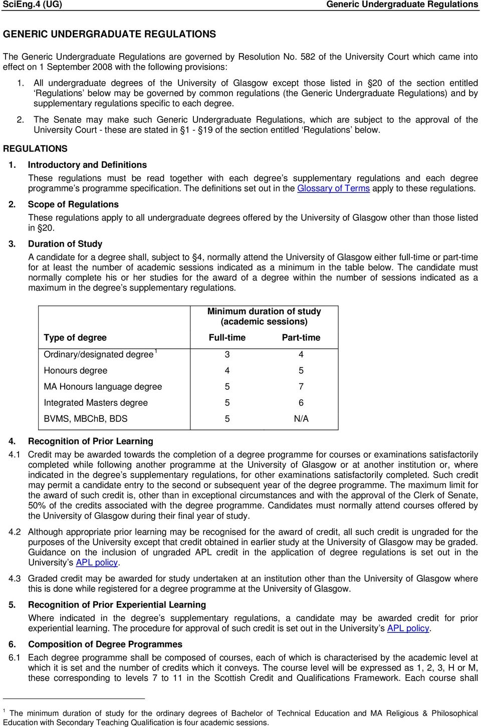 All undergraduate degrees of the University of Glasgow except those listed in 20 of the section entitled Regulations below may be governed by common regulations (the Generic Undergraduate