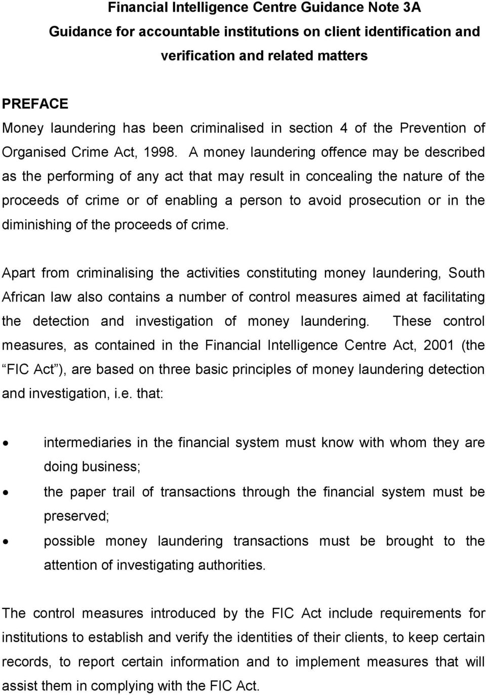 A money laundering offence may be described as the performing of any act that may result in concealing the nature of the proceeds of crime or of enabling a person to avoid prosecution or in the