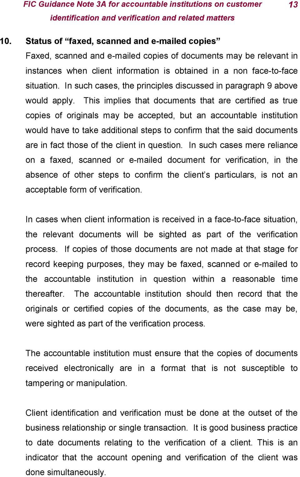 This implies that documents that are certified as true copies of originals may be accepted, but an accountable institution would have to take additional steps to confirm that the said documents are