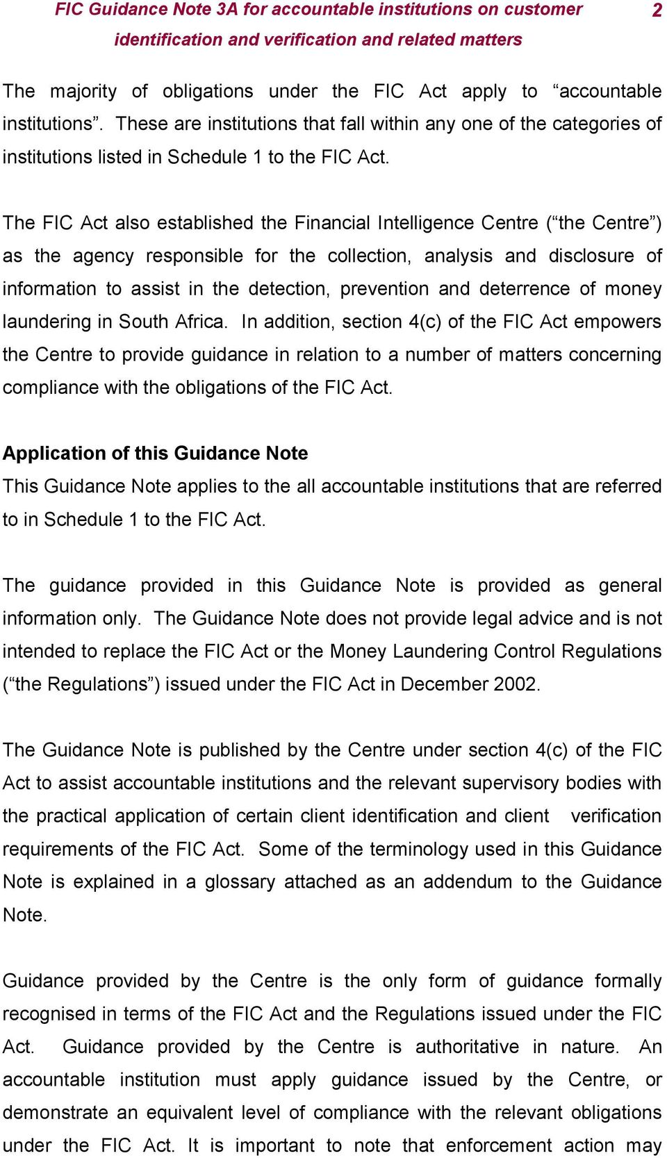 The FIC Act also established the Financial Intelligence Centre ( the Centre ) as the agency responsible for the collection, analysis and disclosure of information to assist in the detection,