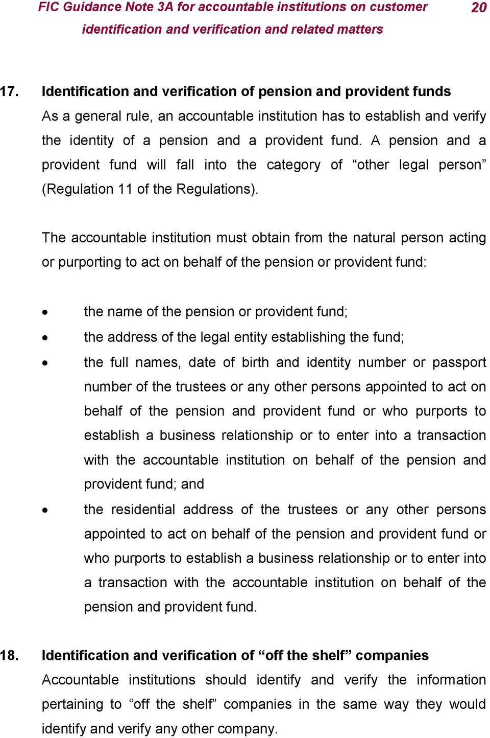 The accountable institution must obtain from the natural person acting or purporting to act on behalf of the pension or provident fund: the name of the pension or provident fund; the address of the