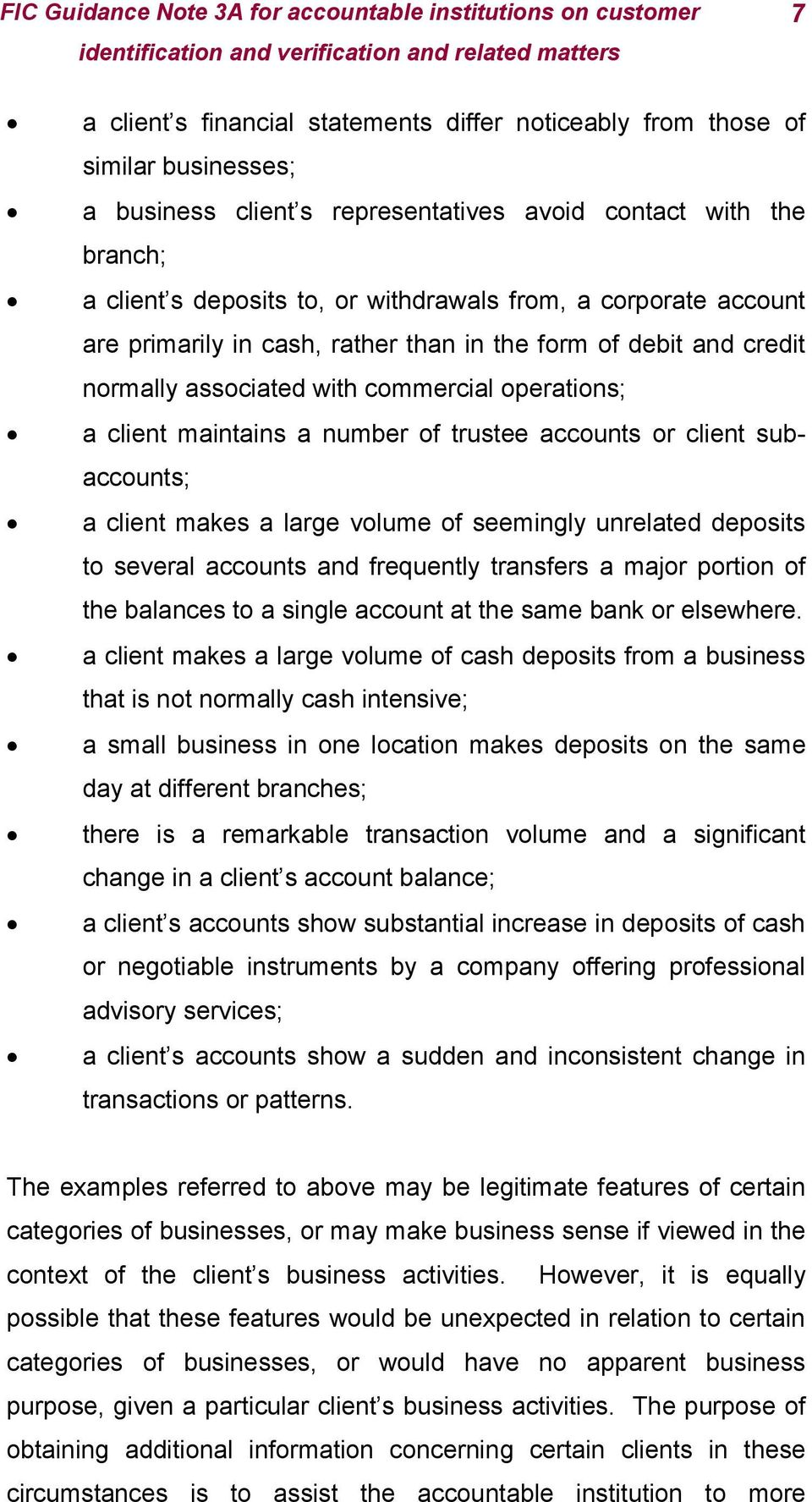 subaccounts; a client makes a large volume of seemingly unrelated deposits to several accounts and frequently transfers a major portion of the balances to a single account at the same bank or