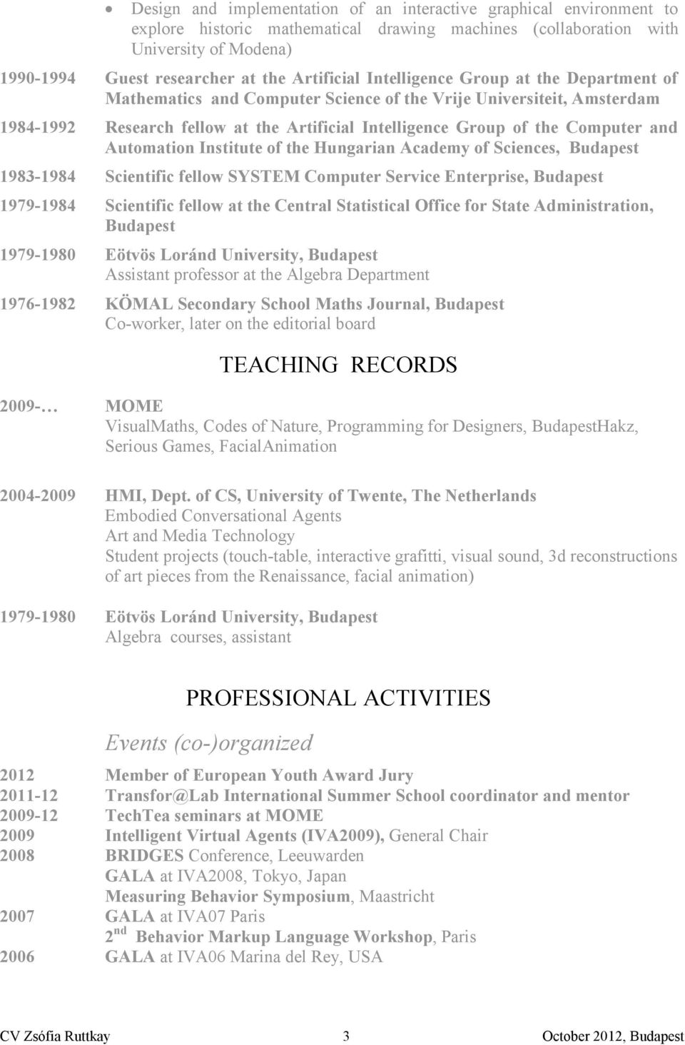 and Automation Institute of the Hungarian Academy of Sciences, Budapest 1983-1984 Scientific fellow SYSTEM Computer Service Enterprise, Budapest 1979-1984 Scientific fellow at the Central Statistical