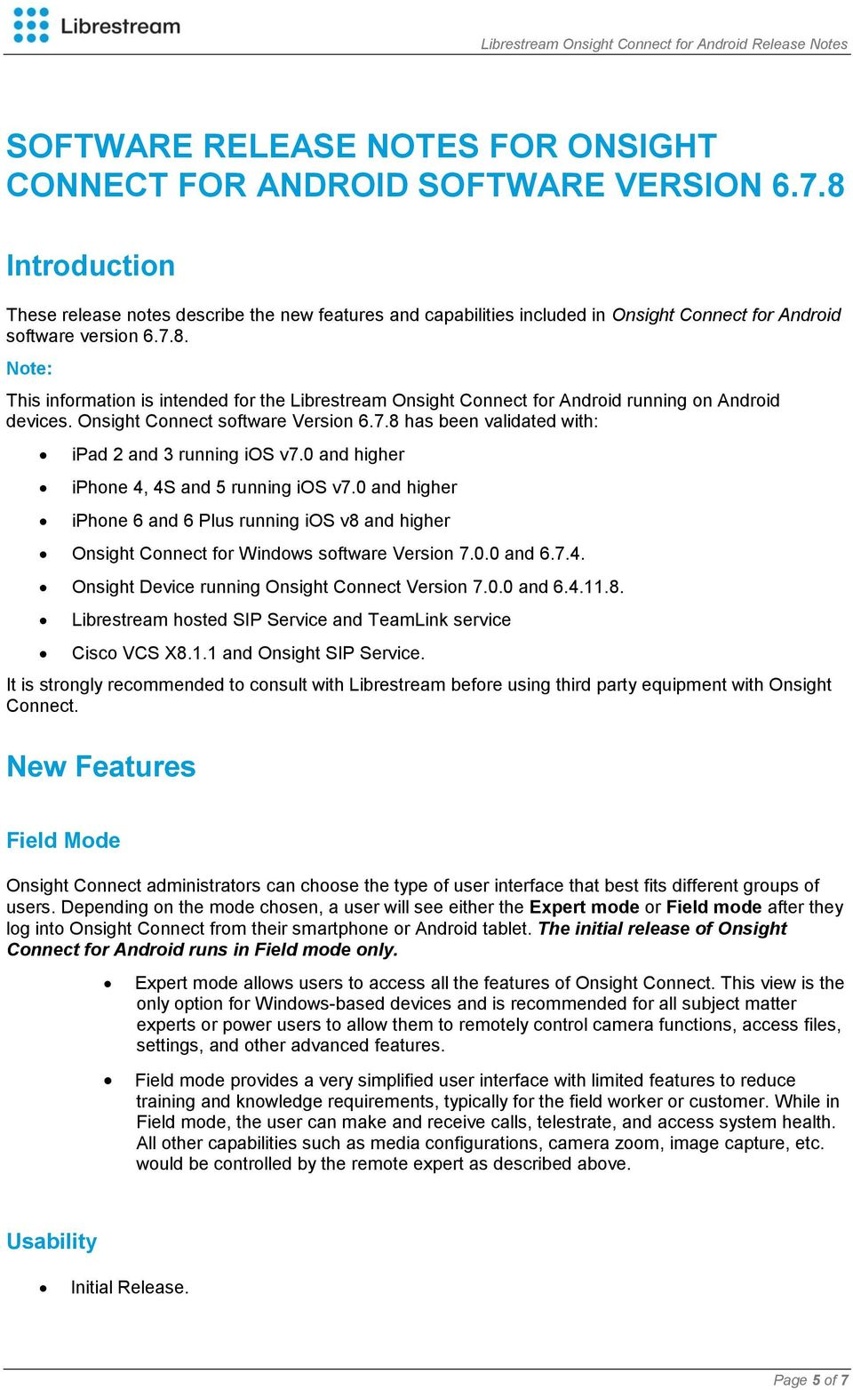 Onsight Connect software Version 6.7.8 has been validated with: ipad 2 and 3 running ios v7.0 and higher iphone 4, 4S and 5 running ios v7.
