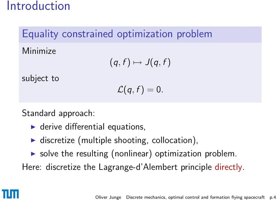 Standard approach: derive differential equations, discretize (multiple shooting, collocation),