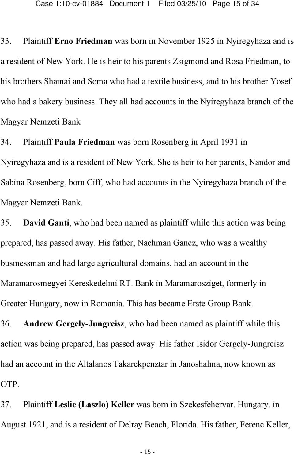 They all had accounts in the Nyiregyhaza branch of the Magyar Nemzeti Bank 34. Plaintiff Paula Friedman was born Rosenberg in April 1931 in Nyiregyhaza and is a resident of New York.