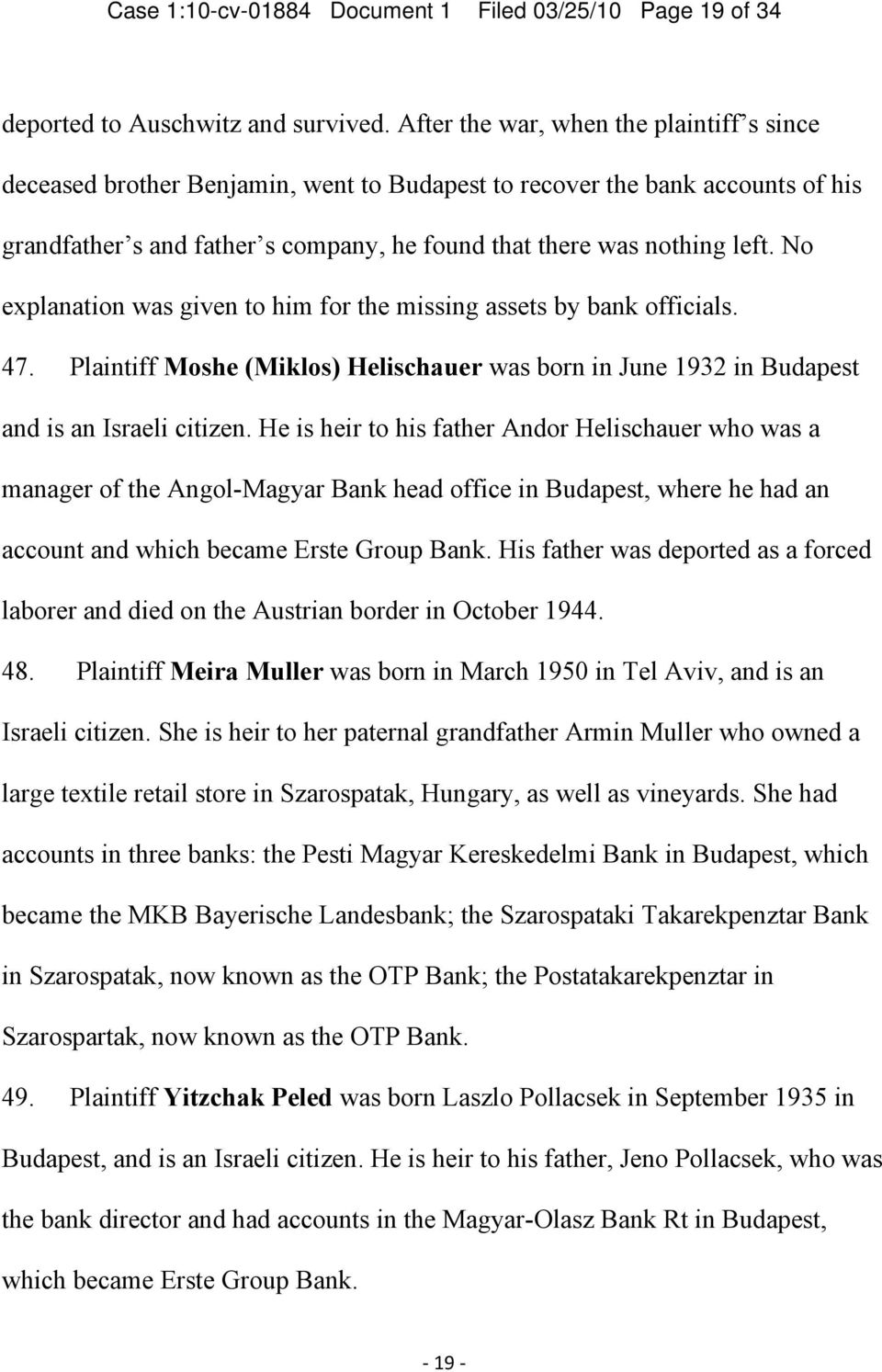 No explanation was given to him for the missing assets by bank officials. 47. Plaintiff Moshe (Miklos) Helischauer was born in June 1932 in Budapest and is an Israeli citizen.